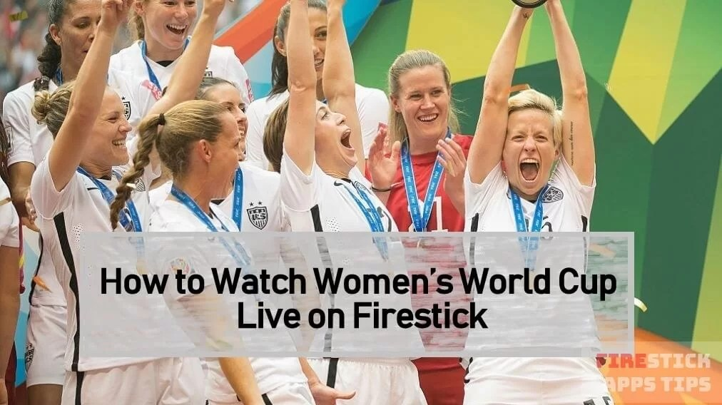 How to Watch Women's World Cup Live on Firestick [2019]