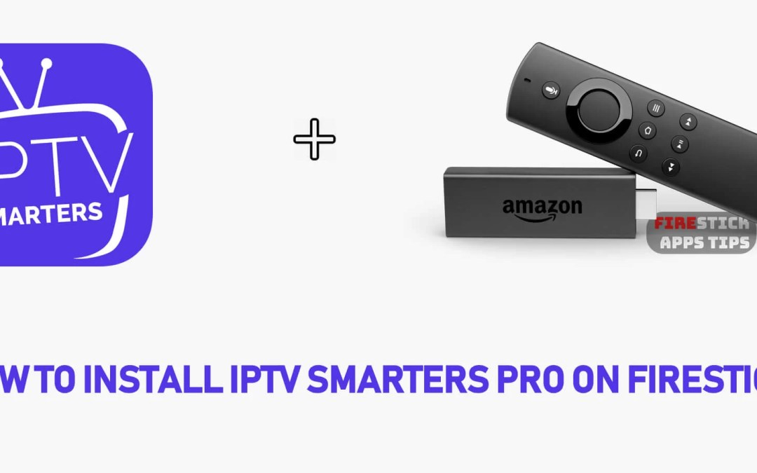 How to Install IPTV Smarters Pro on Firestick [2019]