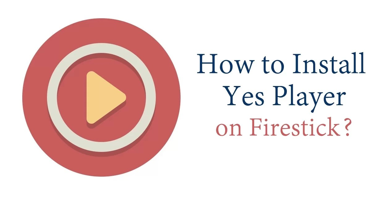 How to install YES Player for Firestick?