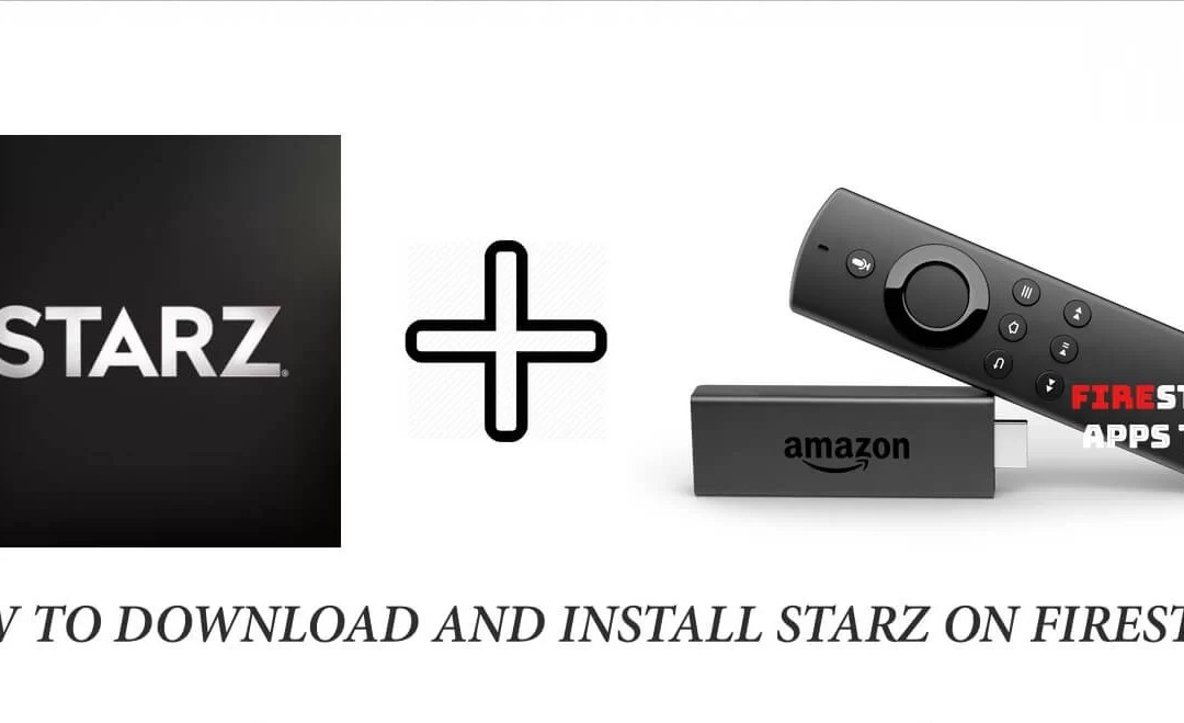 How to Download and Install STARZ on Firestick [2019]