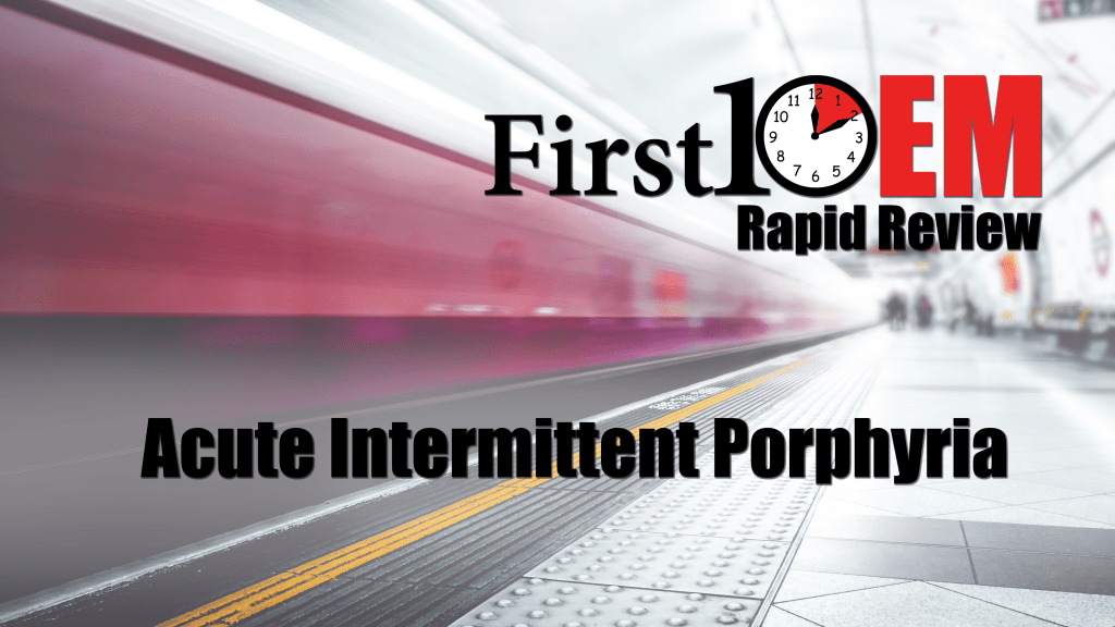 Rapid Review: Acute Intermittent Porphyria