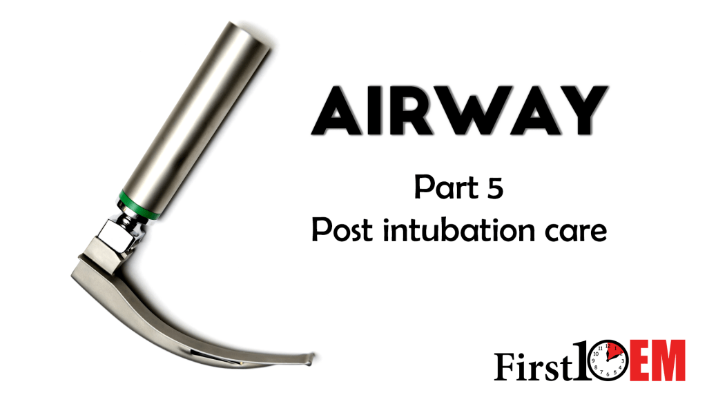 Emergency Airway Management Part 5: Post intubation care