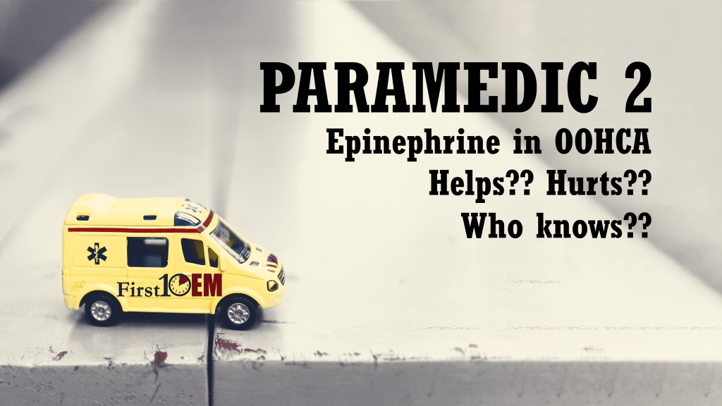 Paramedic 2: Epinephrine harms/helps in out of hospital cardiac arrest