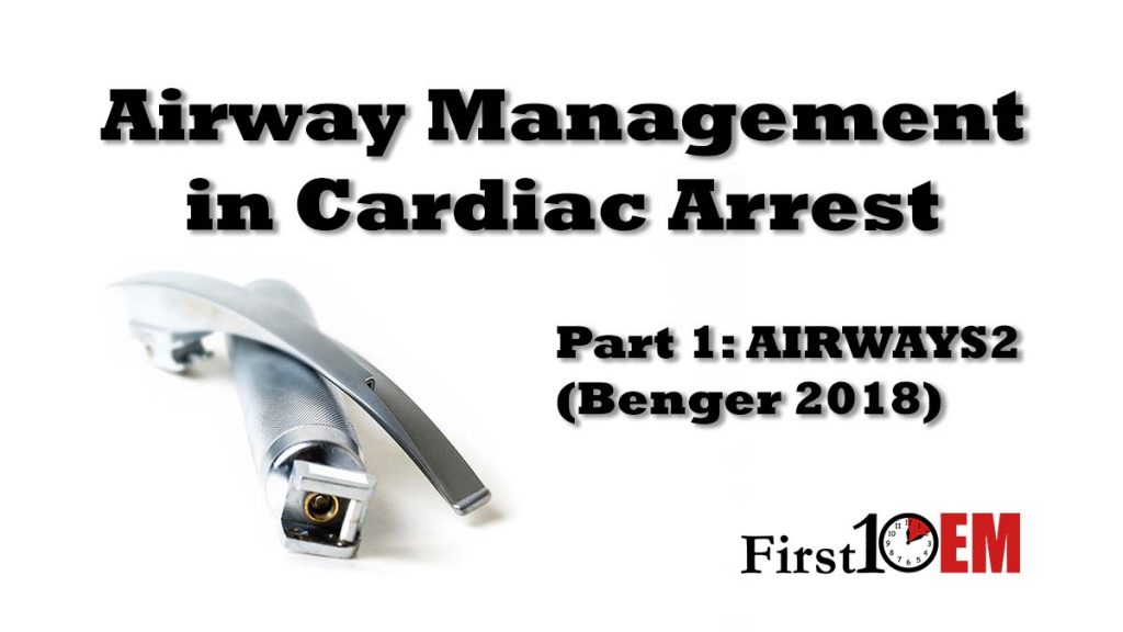 Airway management in cardiac arrest part 1: AIRWAYS 2 (Benger 2018