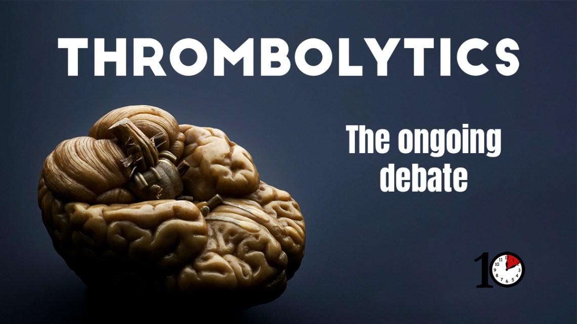 Thrombolytics ongoing debate