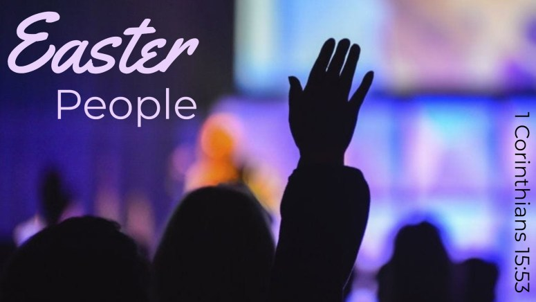 Easter People Sermon Series