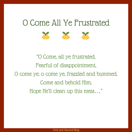 Parody christmas carol of O Come All Ye Faithful about Christmas and feeling frustrated