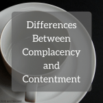 Are complacent or content? There is a big difference even though the two look similar.