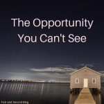 Opportunity may not be visible, but it is still there.
