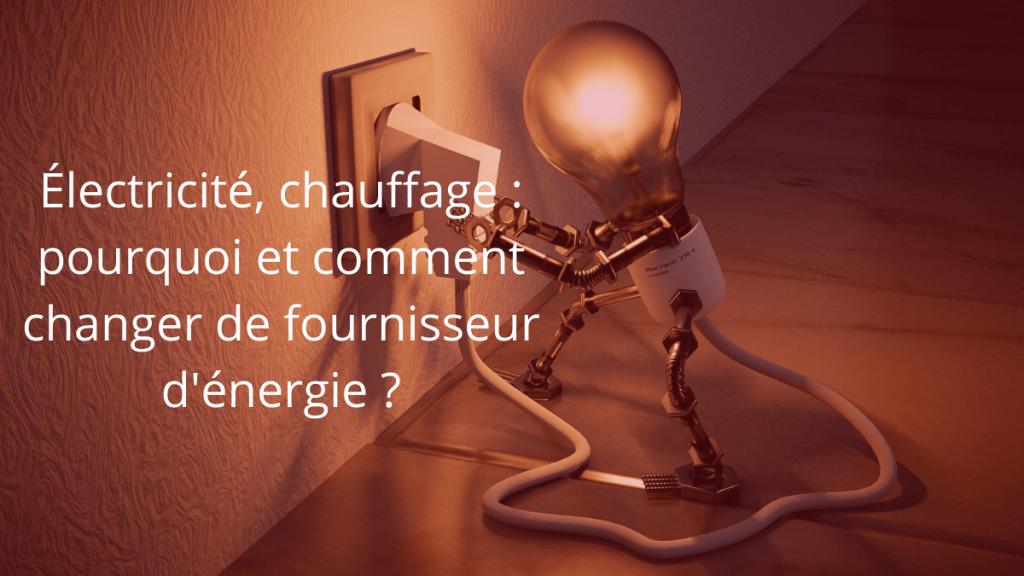 Électricité, chauffage : pourquoi et comment changer de fournisseur d'énergie ?