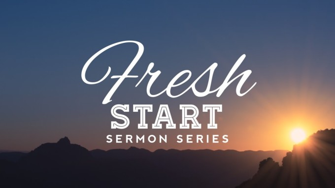 Fresh Start Sermon Series