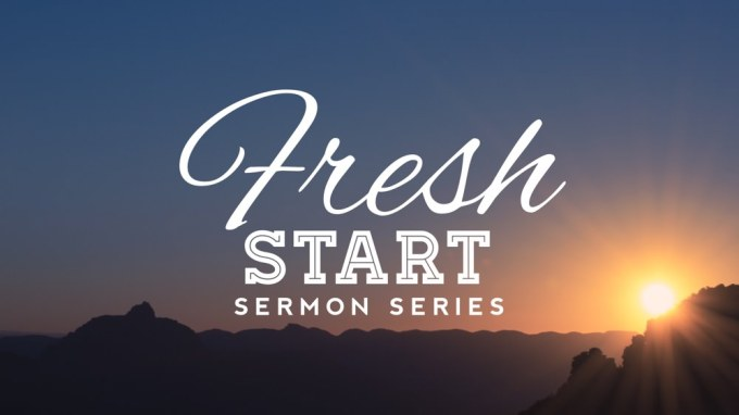 Fresh Start Sermon Series