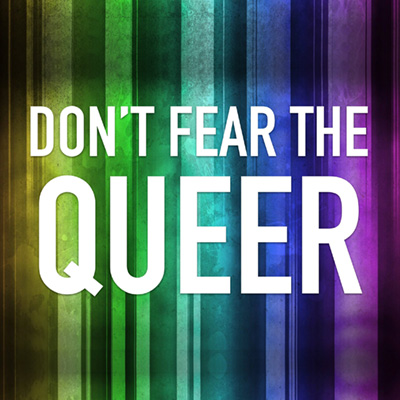 Don't fear the queer