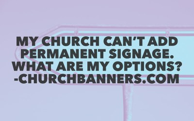 My church can't add permanent signage. What are my options?