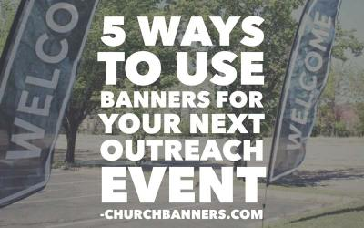 5 Ways To Use Banners For Your Next Outreach Event