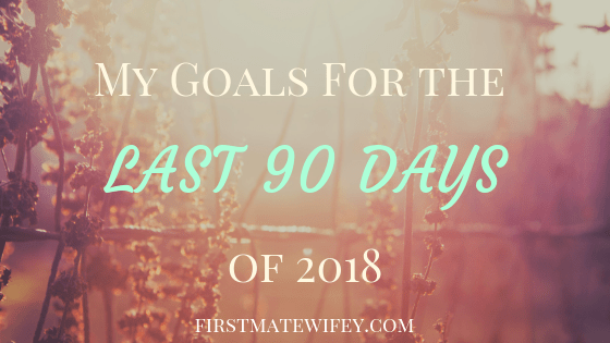 My Goals for the Last 90 Days of 2018! Goal setting can help you focus on the most important things you want to accomplish or do in a timeframe, and helps with anxiety, too! firstmatewifey.com #goals #goalsetting #2018 #2019 #planner #planahead #organized