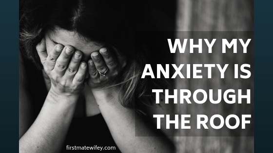 Why My Anxiety Is Through The Roof - firstmatewifey.com - My anxiety has been kicking my butt lately! Here are the biggest reasons why, and why your anxiety might be high, too! #anxiety #depression #triggers #mentalhealth