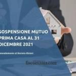 Sospensione mutuo prima casa proroga al 31 dicembre 2021