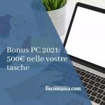 Bonus PC 2021: 500€ nelle vostre tasche