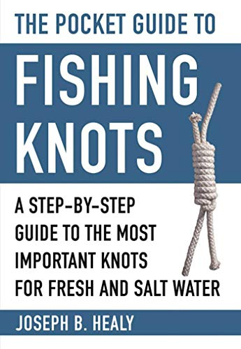 The Pocket Guide to Fishing Knots: A Step-by-Step Guide to the Most Important Knots for Fresh and Salt Water (Skyhorse Pocket Guides)