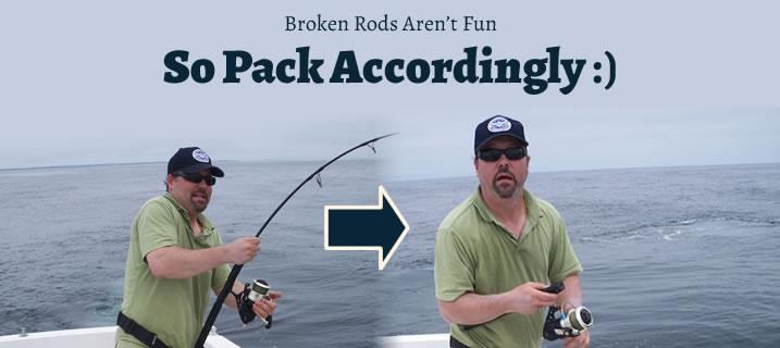 Traveling with fishing gear: broken rods aren't fun.