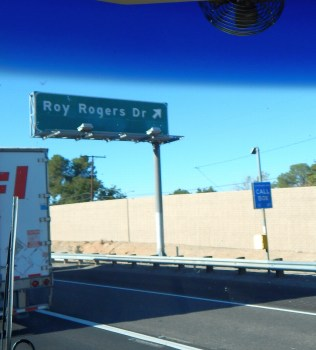 Roy Rogers Drive in Victorville, near Apple Valley; I wonder how many folks recognize the name nowadays.