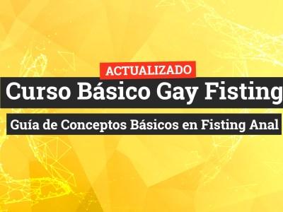 Curso Básico Gay Fisting: Guía de Conceptos Básicos en Fisting Anal