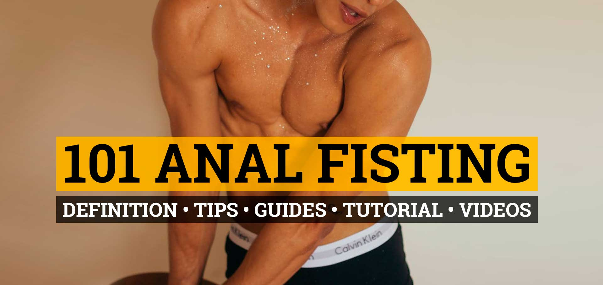 Fisting Guides - 101 Fisting – Definition, tips, guides, tutorial and Videos