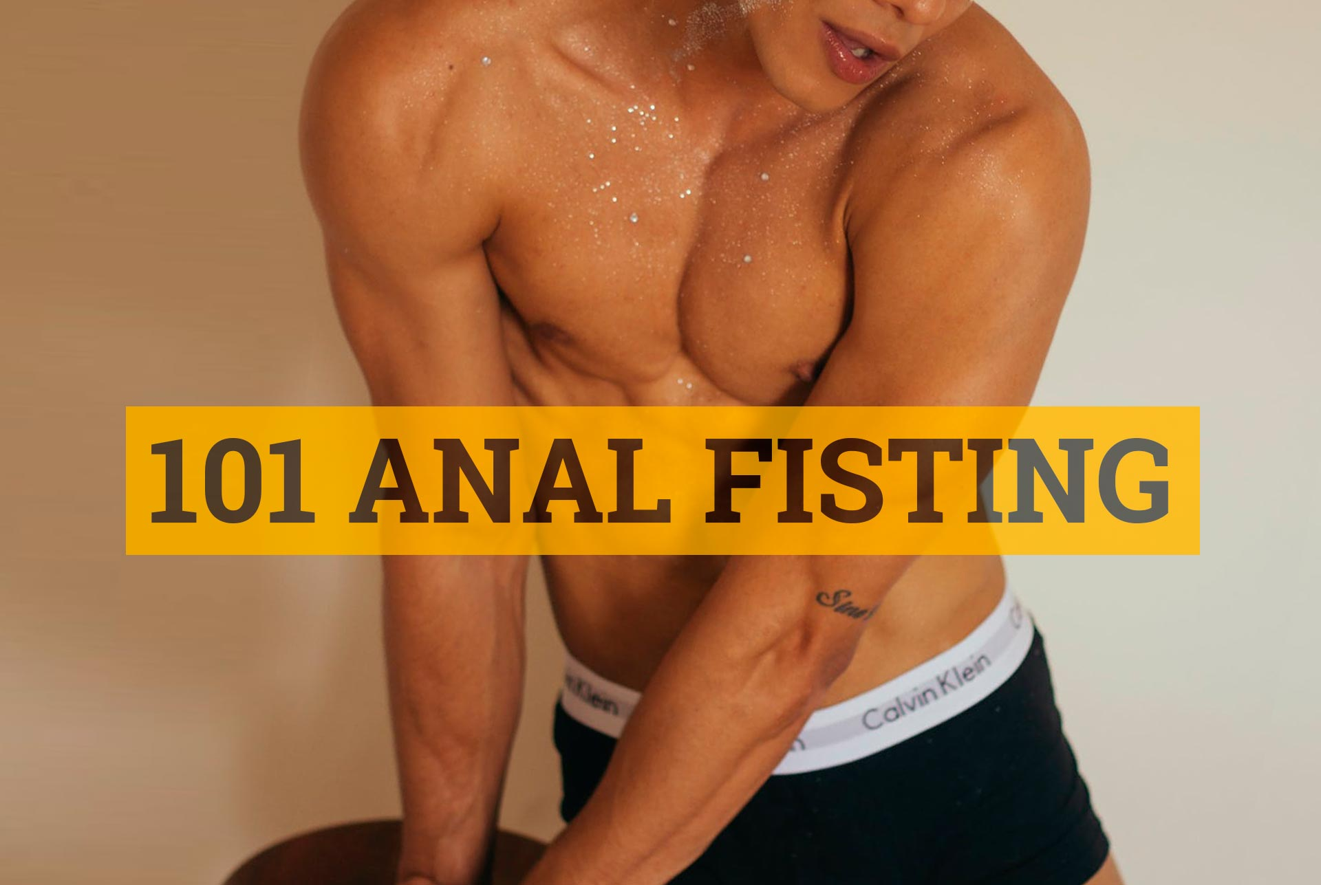 101 Fisting – Definition, tips, guidelines, tutorial and Videos
