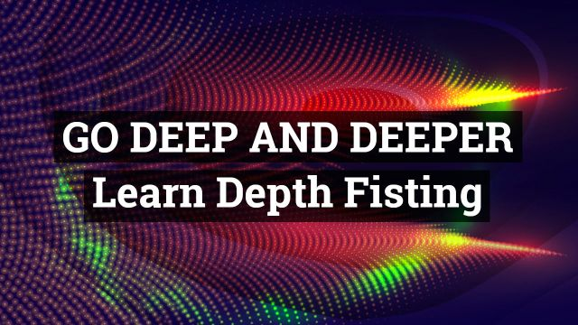 Learn anal Depth fisting techniques and rules