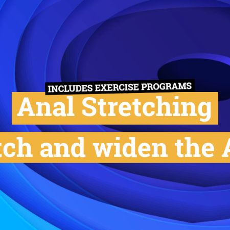 Anal Stretching – Time to stretch and widen the Anus