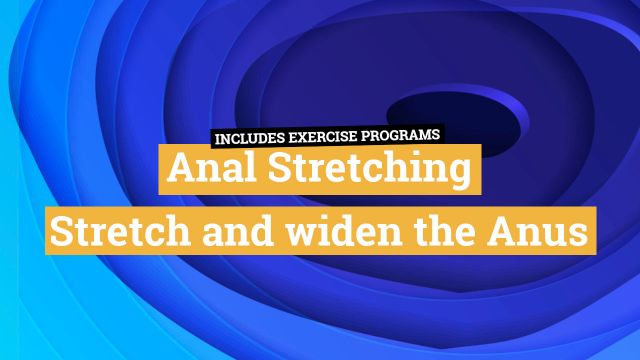 Anal Stretching Guide - Enjoy more Fisting