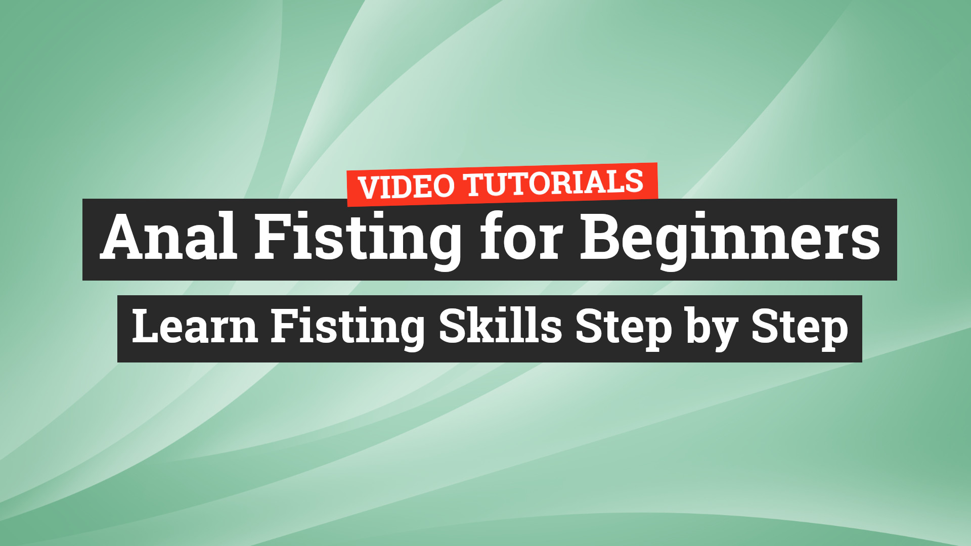 Anal Fisting for Beginners Step by Step