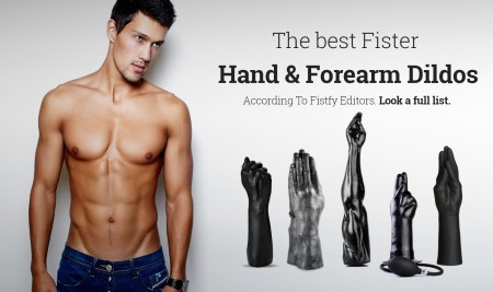 The best Fister Hand & Forearm Dildos just now! According To Fistfy Editors