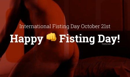 Happy Horny 👊 Fisting Day! International Fisting Day 2021 October 21st – Get ready for anal fisting enjoyment