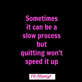 motivational-quotes-it-can-be-a-slow-process-but-quitting-won't-speed-it-up