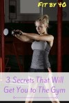 3 Secrets That Will Get You to The Gym 300