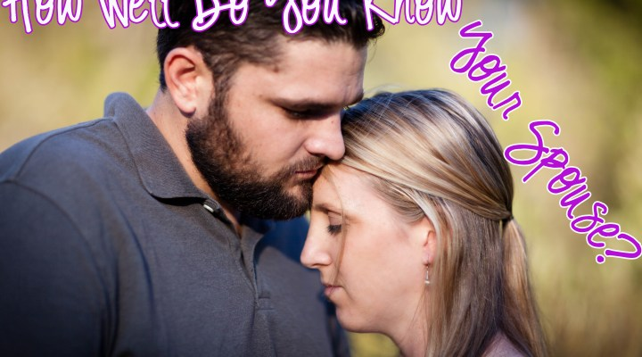 Life Coaching Series #3: How Well Do You Know Your Spouse?