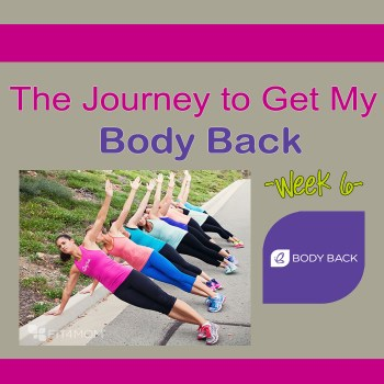 The Journey to Get My Body Back: Week 6