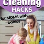House Cleaning Hacks for Moms with Babies