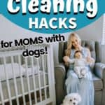 House Cleaning Hacks for Moms with DOGS