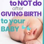 Things NOT to do after birth