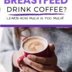 can moms who breastfeed drink coffee