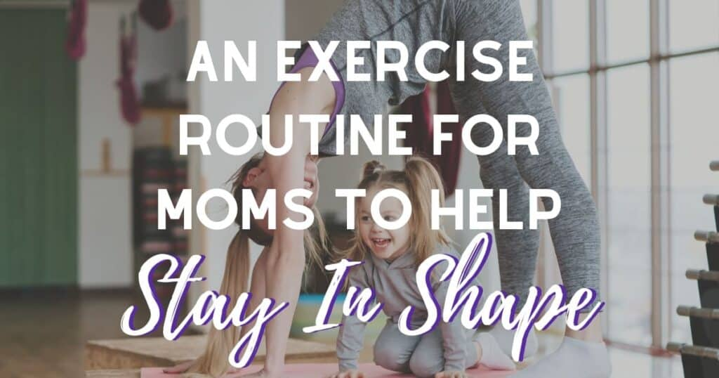 Exercise Routine That Keeps Me In Shape as a Mom