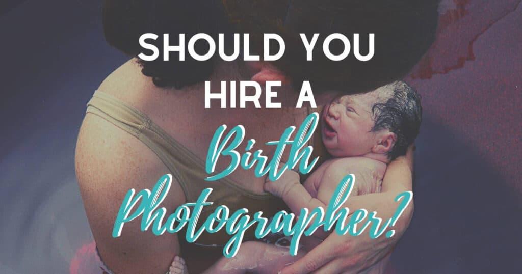 Should I hire a birth photographer?