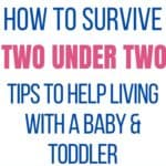 How to survive with a baby and toddler when they're two under two