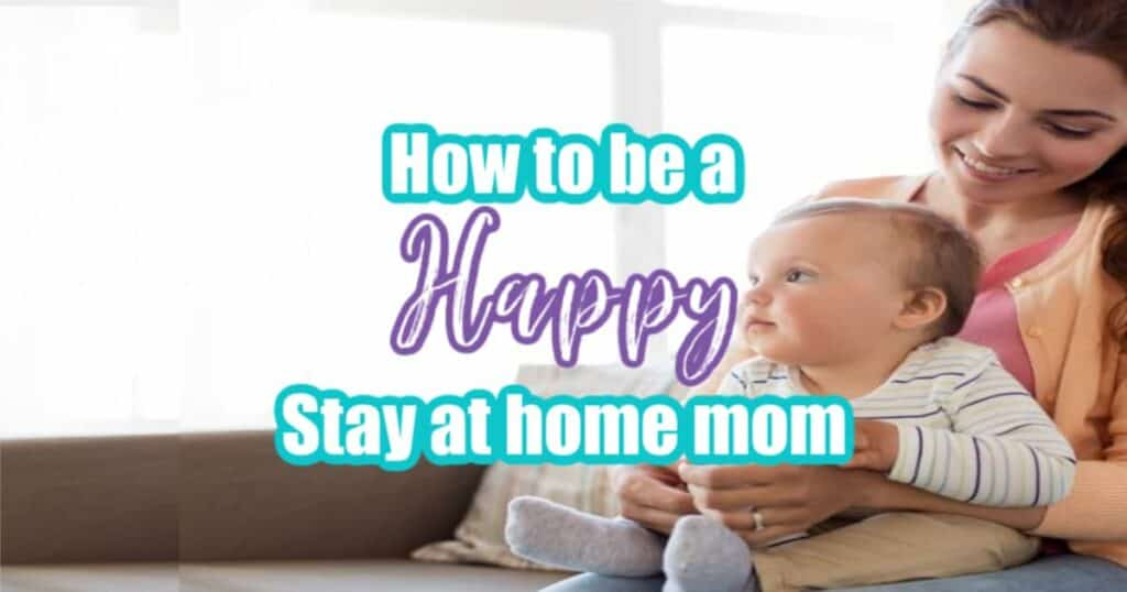 How to be happy as a stay at home mom