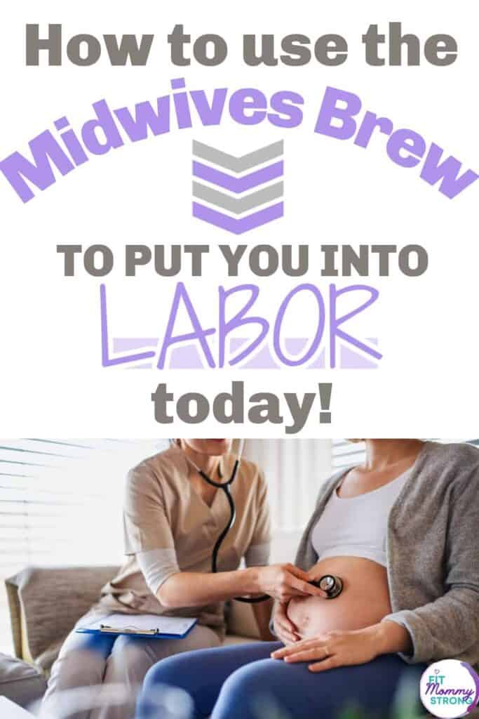 How to use the Midwives Brew to induce labor successfully