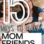 15 Ways to Make Mom Friends that will Last Forever