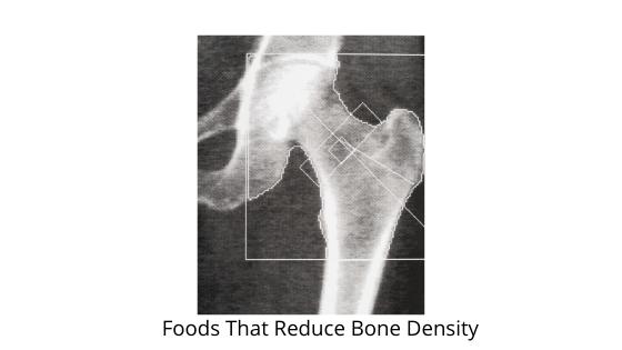 Foods That Reduce Bone Density